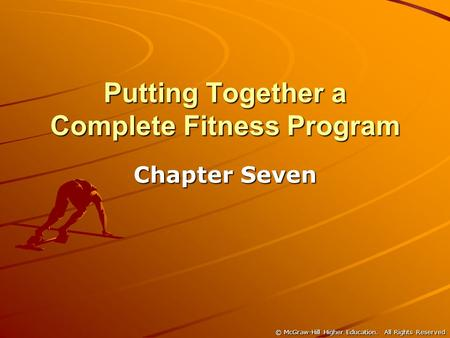 © McGraw-Hill Higher Education. All Rights Reserved Putting Together a Complete Fitness Program Chapter Seven.