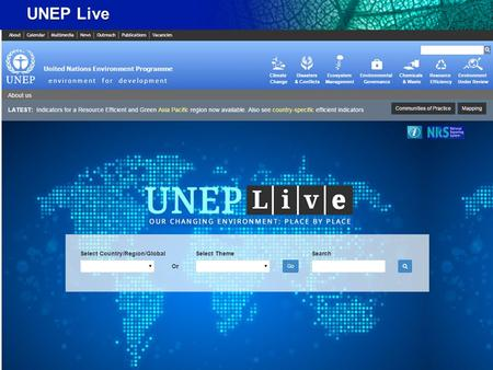 UNEP Live. What is UNEP Live? - An on-line knowledge management platform - Focuses on open access to global, regional and national data and knowledge.