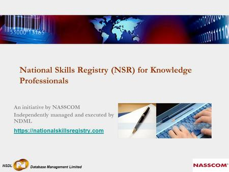 Database Management Limited NSDL National Skills Registry (NSR) for Knowledge Professionals An initiative by NASSCOM Independently managed and executed.
