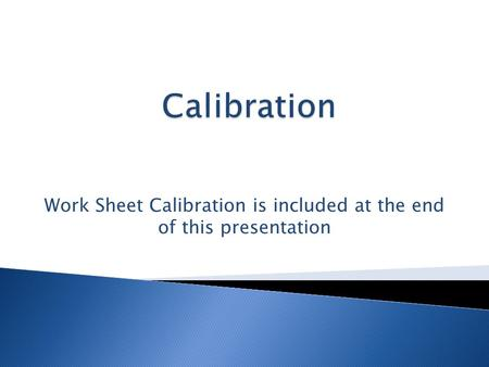 Work Sheet Calibration is included at the end of this presentation.