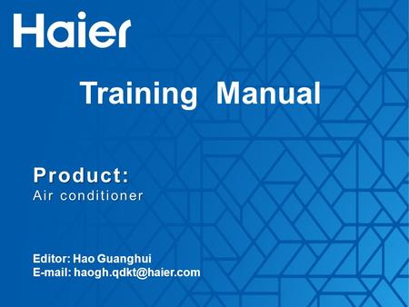 Product: Air conditioner Training Manual Editor: Hao Guanghui