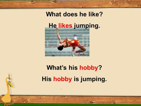 . What does he like? He likes jumping. What's his hobby? His hobby is jumping.