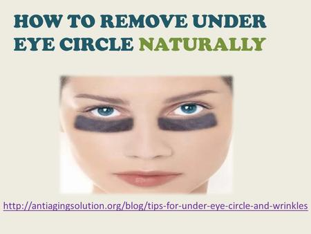 HOW TO REMOVE UNDER EYE CIRCLE NATURALLY.