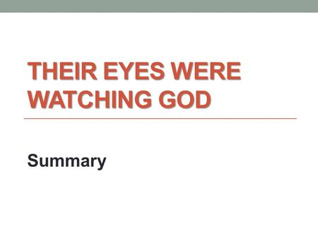 THEIR EYES WERE WATCHING GOD Summary. Life with Nanny Janie and Nanny moved away from the white family and purchased land and lived in their own house.