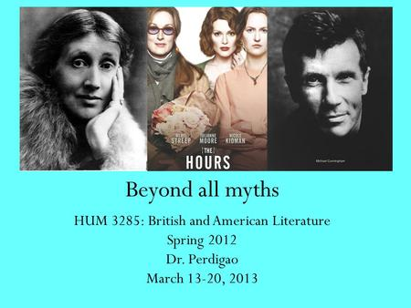 Beyond all myths HUM 3285: British and American Literature Spring 2012 Dr. Perdigao March 13-20, 2013.