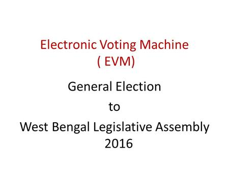 Electronic Voting Machine ( EVM) General Election to West Bengal Legislative Assembly 2016.