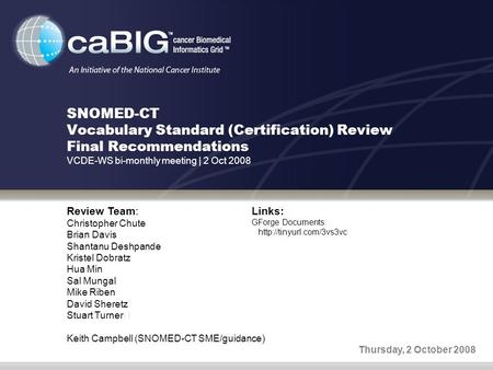 SNOMED-CT Vocabulary Standard (Certification) Review Final Recommendations VCDE-WS bi-monthly meeting | 2 Oct 2008 Review Team: Christopher Chute Brian.