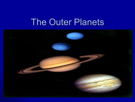 The Outer Planets. Discussion questions Compare and contrast the inner and outer planets? Compare and contrast the inner and outer planets? Why have we.