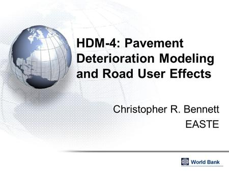 HDM-4: Pavement Deterioration Modeling and Road User Effects Christopher R. Bennett EASTE.