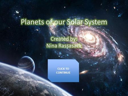 CLICK TO CONTINUE CLICK TO CONTINUE. The Sun Inner Solar System Inner Solar System Outer Solar System Outer Solar System.