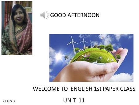 GOOD AFTERNOON WELCOME TO ENGLISH 1st PAPER CLASS UNIT 11 CLASS IX.