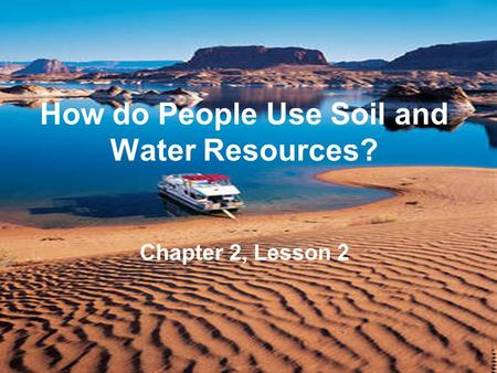 How do People Use Soil and Water Resources? Chapter 2, Lesson 2.