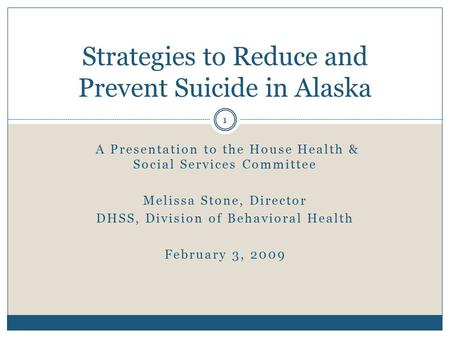 A Presentation to the House Health & Social Services Committee Melissa Stone, Director DHSS, Division of Behavioral Health February 3, 2009 Strategies.