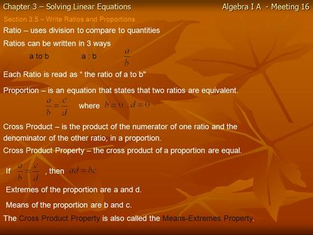 Chapter 3 – Solving Linear Equations Algebra I A - Meeting 16 Section 3.5 – Write Ratios and Proportions Ratio – uses division to compare to quantities.