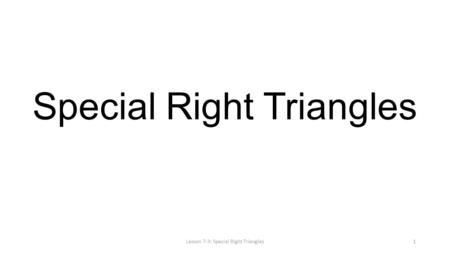 Special Right Triangles Lesson 7-3: Special Right Triangles1.
