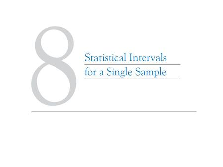 Learning Objectives for Chapter 8 After careful study of this chapter, you should be able to do the following: 1.Construct confidence intervals on the.
