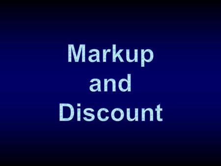 Markup – the amount of money a store increases the price of the goods above what they pay for it. Wholesale price – the amount of money a store pays for.