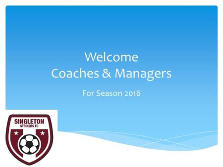 "Welcome Coaches & Managers For Season 2016. Our mission statement is to, ""foster the sport of Football in Singleton and the surrounding areas"". Singleton."