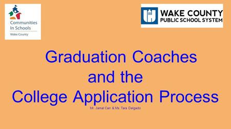 Graduation Coaches and the College Application Process Mr. Jamal Carr & Ms. Tara Delgado.