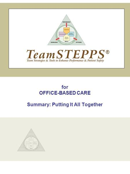 For OFFICE-BASED CARE Summary: Putting It All Together ®