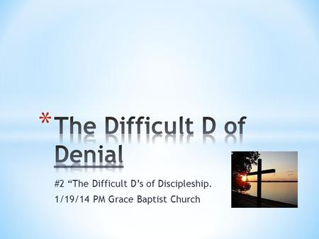 "#2 ""The Difficult D's of Discipleship. 1/19/14 PM Grace Baptist Church."