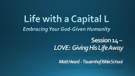 Life with a Capital L Embracing Your God-Given Humanity