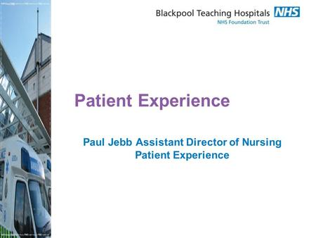 Patient Experience Paul Jebb Assistant Director of Nursing Patient Experience.