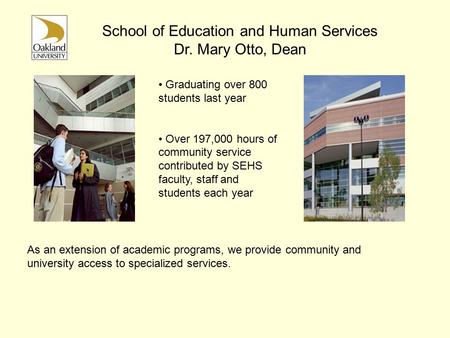 Graduating over 800 students last year Over 197,000 hours of community service contributed by SEHS faculty, staff and students each year As an extension.