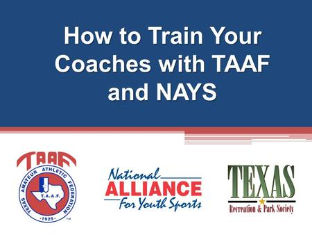 How to Train Your Coaches with TAAF and NAYS. National Youth Sports Coaches Association Coach member benefits Features and tools for your organization.