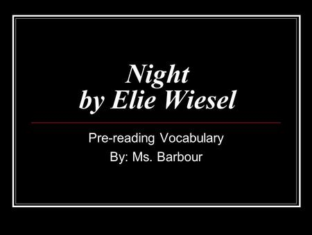 Night by Elie Wiesel Pre-reading Vocabulary By: Ms. Barbour.