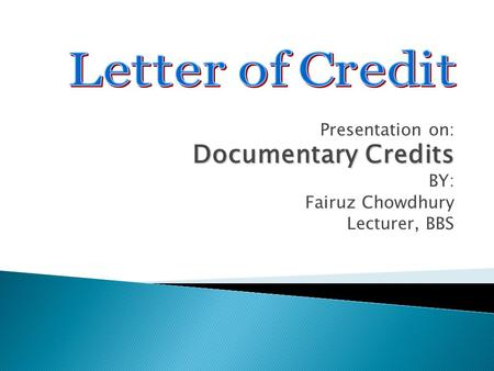Presentation on: Documentary Credits BY: Fairuz Chowdhury Lecturer, BBS.