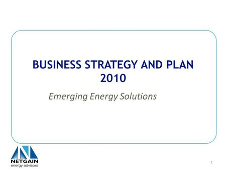 BUSINESS STRATEGY AND PLAN 2010 Emerging Energy Solutions 1.