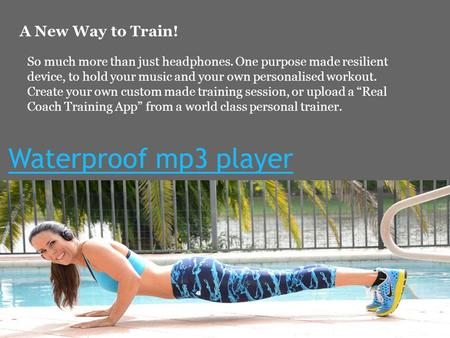Waterproof mp3 player A New Way to Train! So much more than just headphones. One purpose made resilient device, to hold your music and your own personalised.
