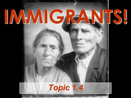 IMMIGRANTS! Topic 1.4. Where did America's workers come from during this time of unusual industrial growth? New farm technology decreased the need for.