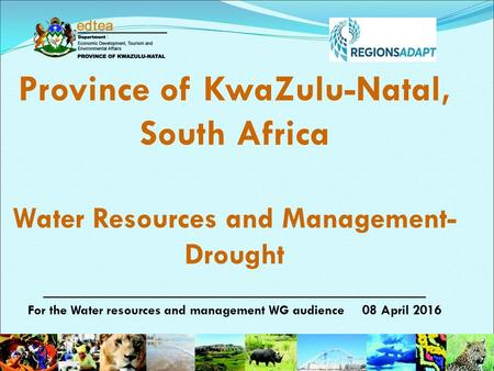 Province of KwaZulu-Natal, South Africa Water Resources and Management- Drought _______________________________ For the Water resources and management.