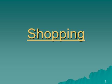 Shopping 1. We are going to talk about  Different shops  Buying things  Choosing things in shops 2.