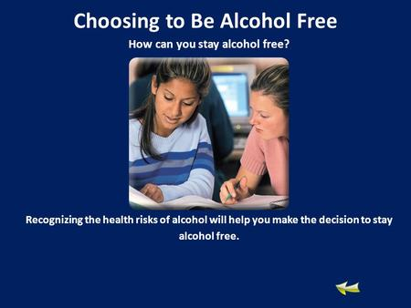 How can you stay alcohol free? Recognizing the health risks of alcohol will help you make the decision to stay alcohol free. Choosing to Be Alcohol Free.