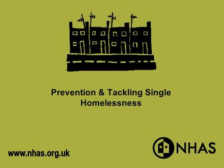 Prevention & Tackling Single Homelessness. Free available support and resources from NHAS NHAS Training for Local Authorities NHAS are developing and.