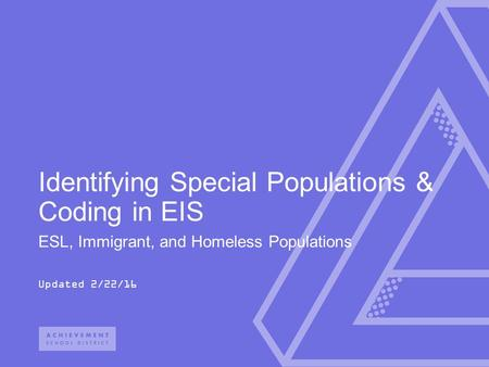 ESL, Immigrant, and Homeless Populations Updated 2/22/16 Identifying Special Populations & Coding in EIS.