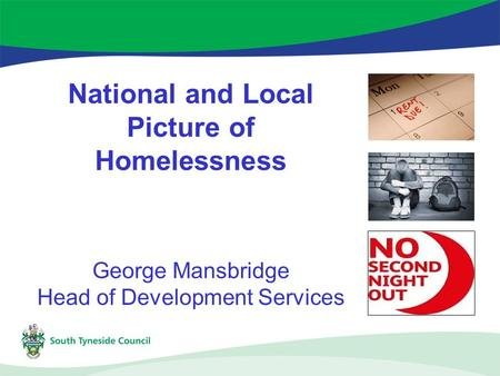 National and Local Picture of Homelessness George Mansbridge Head of Development Services.