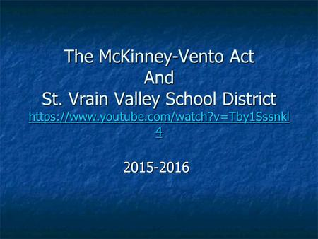The McKinney-Vento Act And St. Vrain Valley School District https://www.youtube.com/watch?v=Tby1Sssnkl 4 https://www.youtube.com/watch?v=Tby1Sssnkl 4 https://www.youtube.com/watch?v=Tby1Sssnkl.