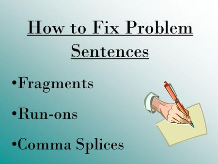 How to Fix Problem Sentences Fragments Run-ons Comma Splices.