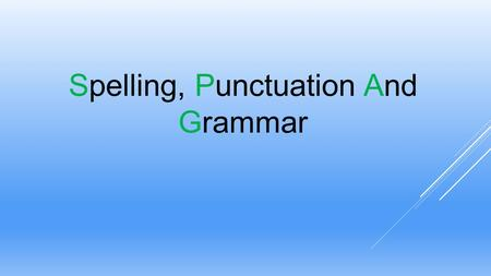 Spelling, Punctuation And Grammar. English Curriculum 2014 Changes Stronger emphasis on vocabulary development, grammar, punctuation and spelling (for.