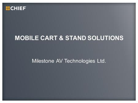 MOBILE CART & STAND SOLUTIONS Milestone AV Technologies Ltd.