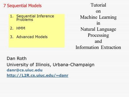 Dan Roth University of Illinois, Urbana-Champaign  7 Sequential Models Tutorial on Machine Learning in Natural.