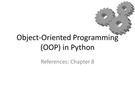 Object-Oriented Programming (OOP) in Python References: Chapter 8.
