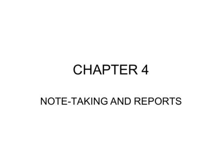 CHAPTER 4 NOTE-TAKING AND REPORTS. NOTE-TAKING FIELD NOTES- Written expression of impressions and facts gathered during an initial inquiry 1. Factual.