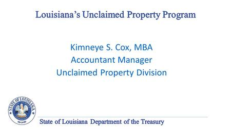 Kimneye S. Cox, MBA Accountant Manager Unclaimed Property Division.