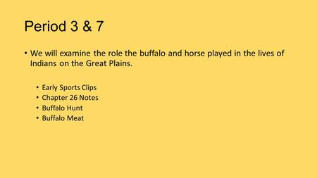 Period 3 & 7 We will examine the role the buffalo and horse played in the lives of Indians on the Great Plains. Early Sports Clips Chapter 26 Notes Buffalo.