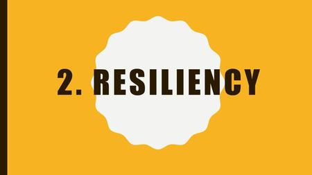 2. RESILIENCY. BIG QUESTIONS 1.What factors influence my sense of self? 2.What factors in my life help me to be resilient when I am faced with challenges?